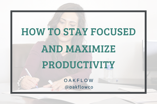 How to Stay Focused and Maximize Productivity